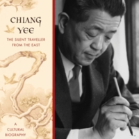 Chiang Yee: The Silent Traveler from the East: A Cultural Biography